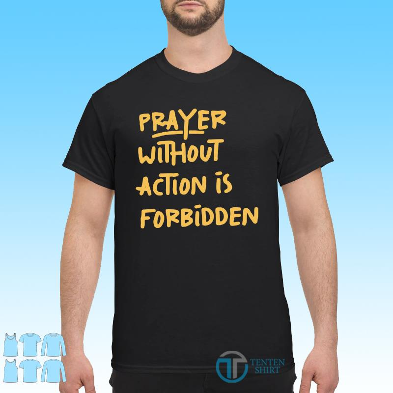 Official Prayer Without Action Is Forbidden Shirt