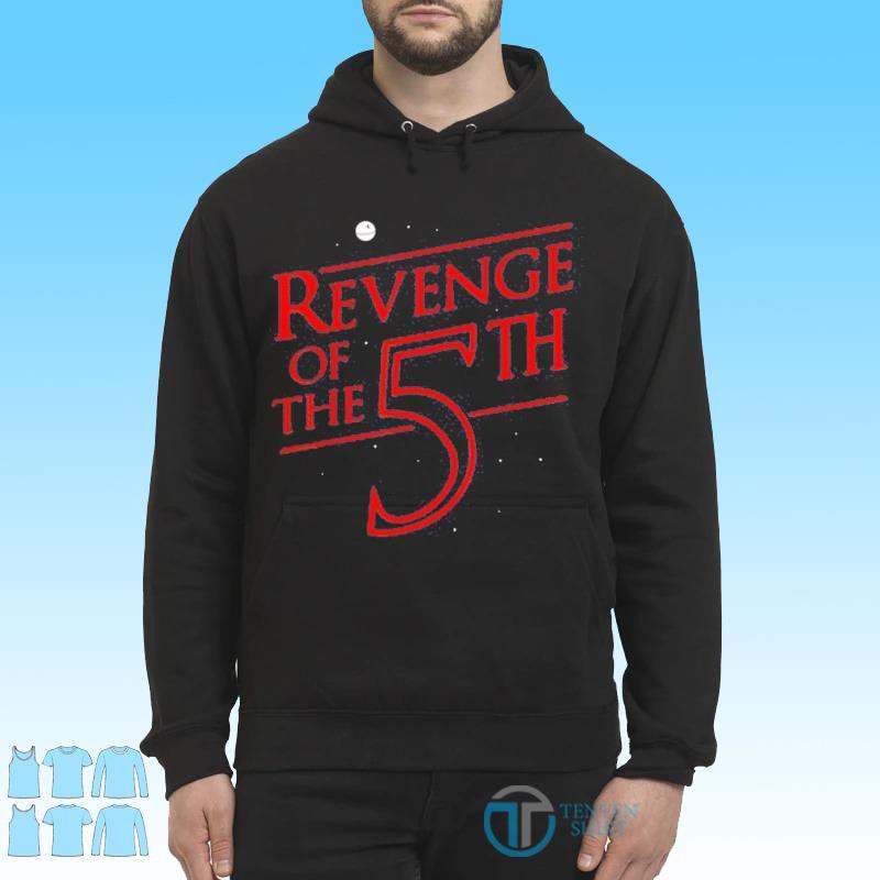 Revenge of The 5th Shirt Hoodie