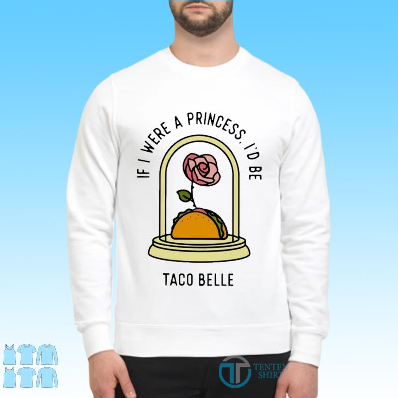 Rose If I Were A Princess I'd Be Taco Belle Shirt Sweater