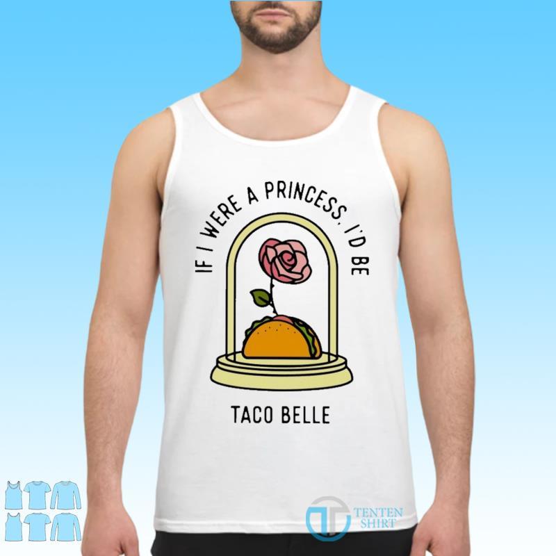 Rose If I Were A Princess I'd Be Taco Belle Shirt Tank top