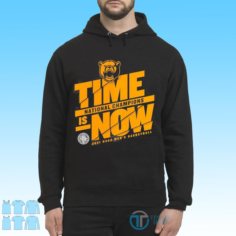 Time Is Now Basketball National Champions Baylor Bears 2021 NCAA Classic T-Shirt Hoodie