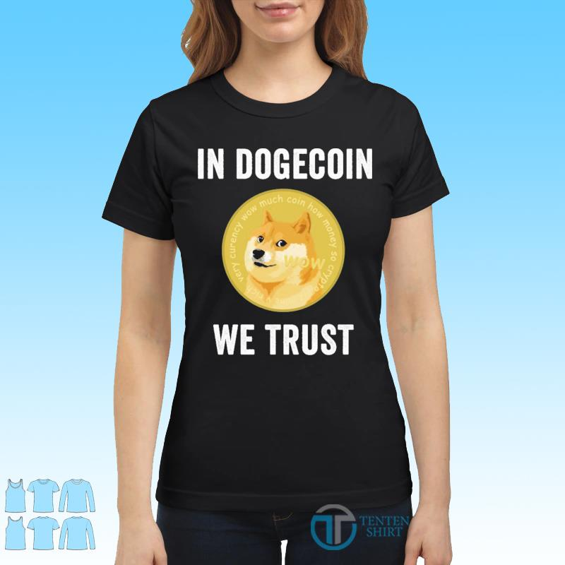 Official DOGECOIN SHIRT IN DOGECOIN WE TRUST Shirt Ladies tee