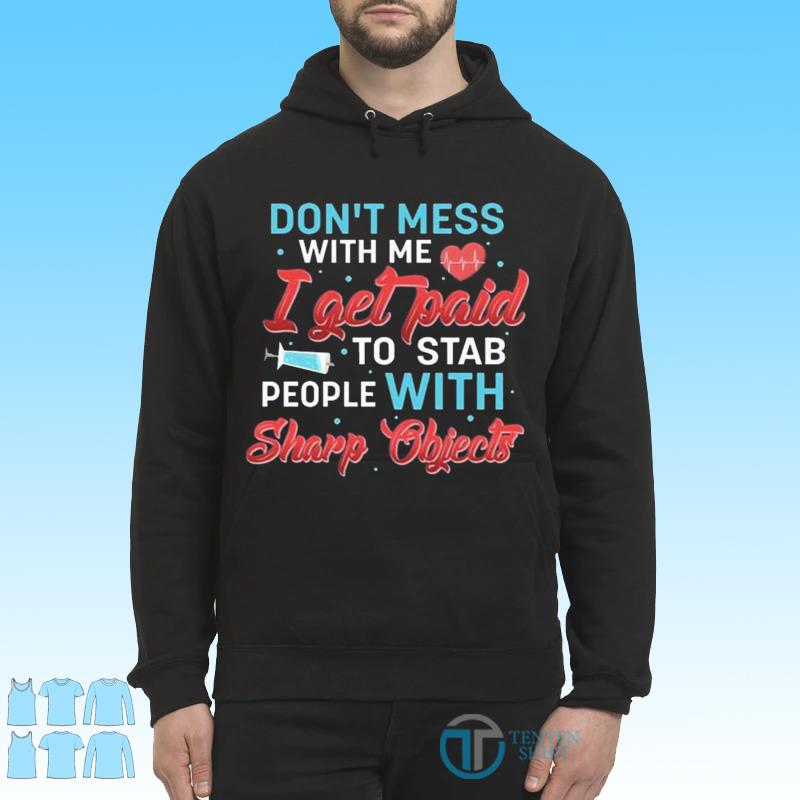 Don't Mess with Me I Get Paid to Stab People with Sharp Objects Dark Shirt Hoodie