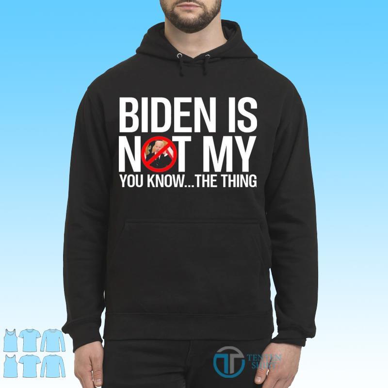 F-ck Biden , Anti Joe Biden Is not my you know the thing s Hoodie