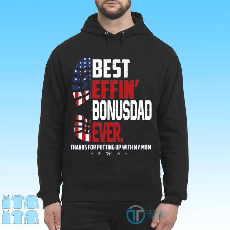 Funny Best Effin' Bonus Dad Ever Thanks For Putting Up With My Mom Shirt Hoodie
