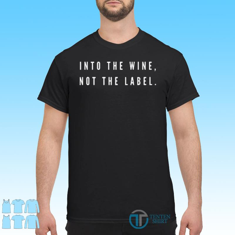 Into The Wine, Not The Label Us 2021 T-shirt