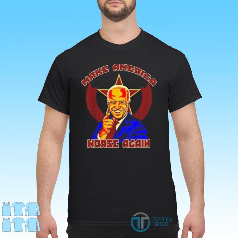Joe Biden Make America Worse Again - Anti Liberal Communist T-Shirt