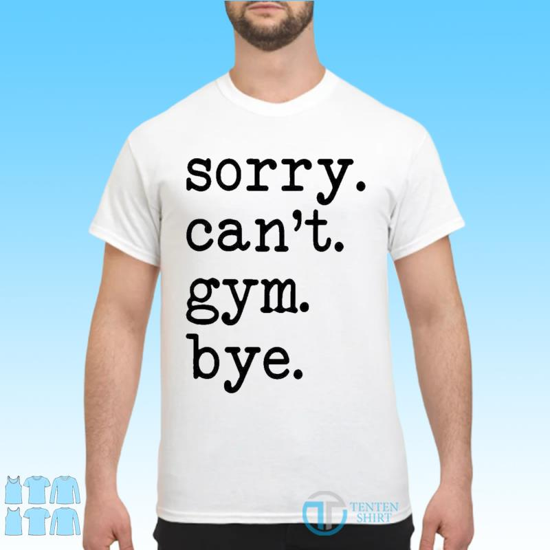 Official Sorry Can't Gym Bye Shirt