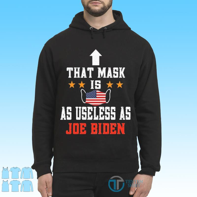 Official That Mask Is As Useless As Joe Biden Shirt Hoodie